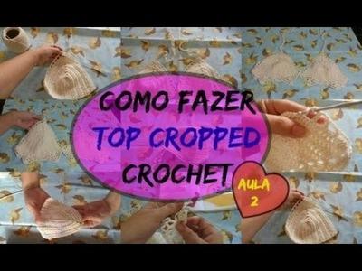Como Fazer Top Cropped em Cronchet - Aula 2