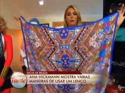 Dicas de Beleza: Ana ensina várias maneiras diferentes de usar lenços