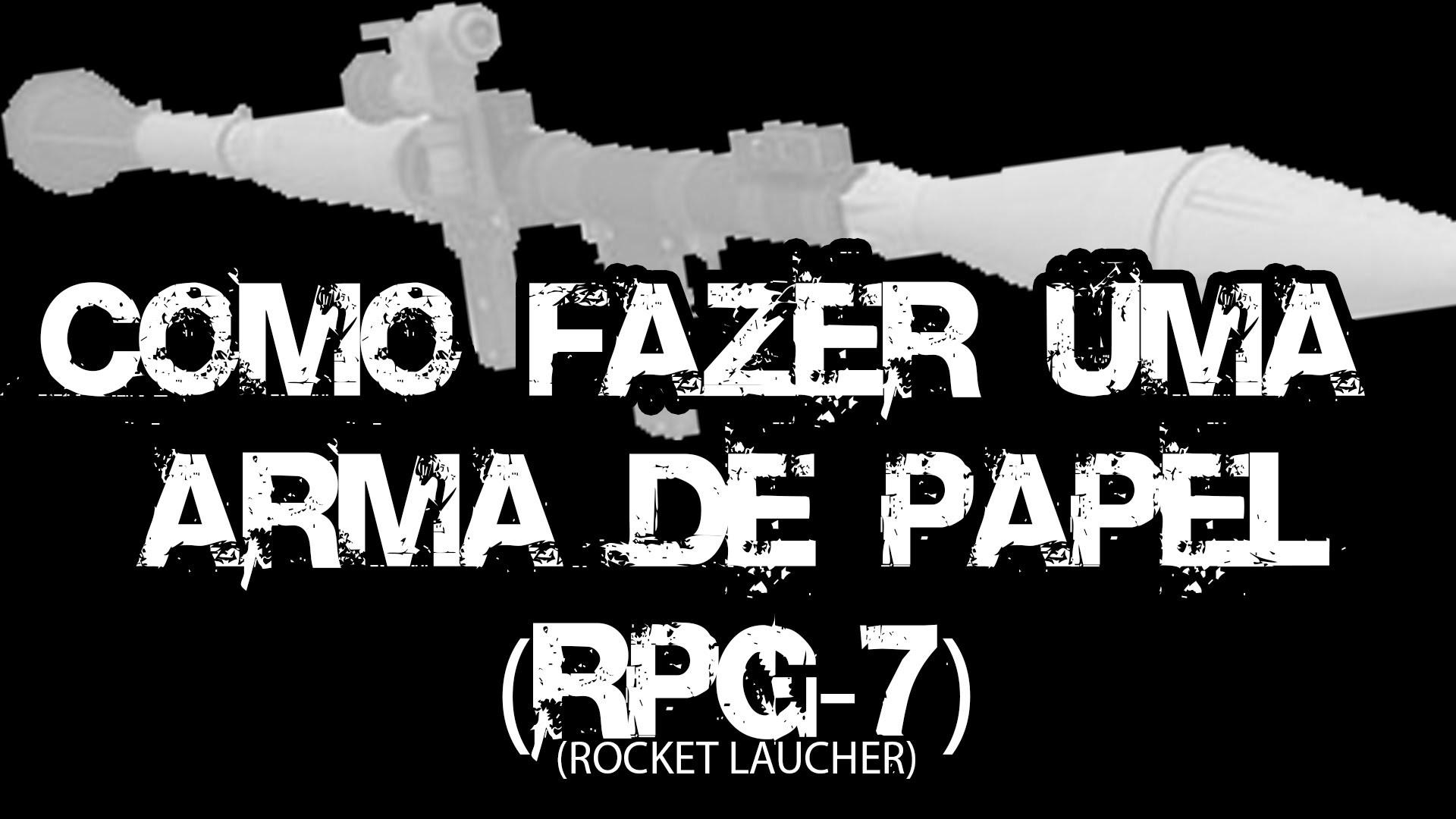 COMO FAZER UMA ARMA DE PAPEL (RPG-7) (ROCKET LAUNCHER) (TUTORIAL)
