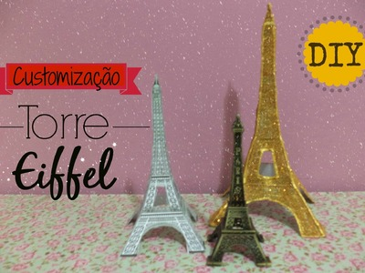 DIY: Torre Eiffel customizada!