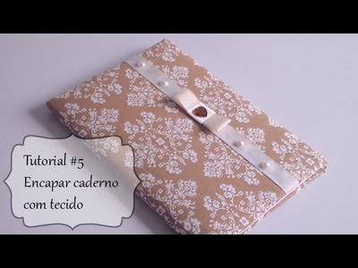 Tutorial #5 Como encapar caderno ou agenda com tecido