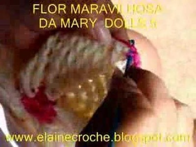 CROCHE - FLOR MARAVILHOSA DA MARY DOLLS EM CROCHE - 5ª PARTE - FINAL