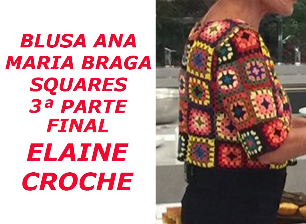 Blusa Crochê Ana Maria Braga em Squares - 3ª Parte - Final