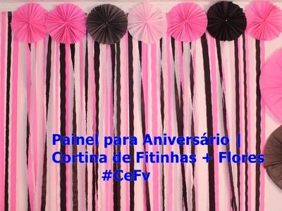 Painel para Aniversário | Cortina de Fitinhas + Flores | #CeFv