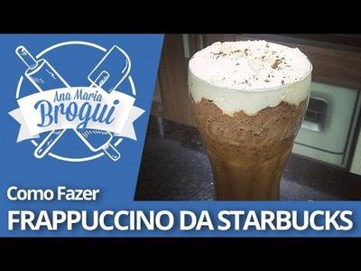 Ana Maria Brogui #106 - Como Fazer o Frappuccino da Starbucks