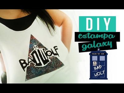 DIY ESTAMPA GALAXY DOCTOR WHO ❤ GEEK TUTORIAIS