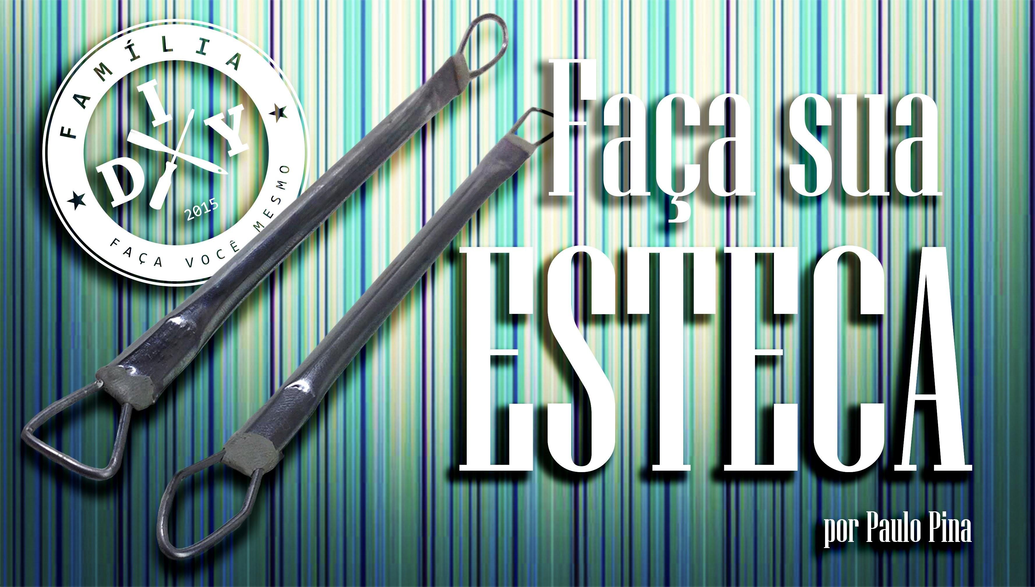 COMO FAZER SUA ESTECA - FAMÍLIA DIY - MODELAGEM