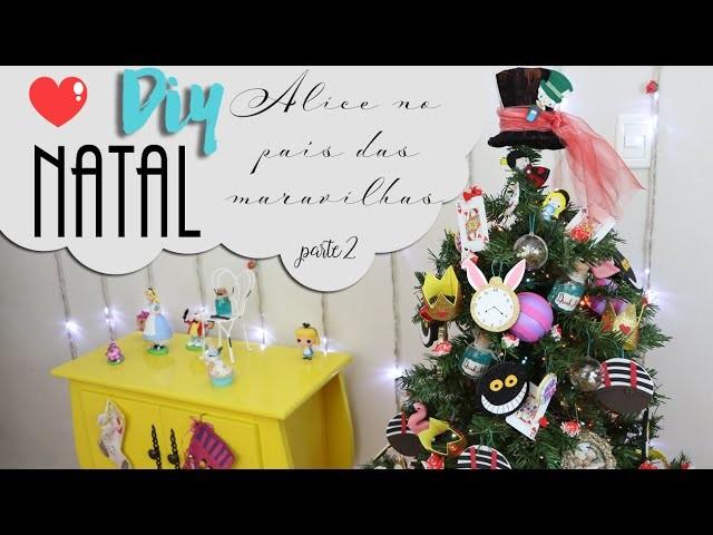 Decoração de Natal - Alice no País das Maravilhas - DIY - Parte 2