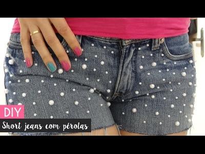 DIY: Short jeans customizado com pérolas | por Bianca Schultz