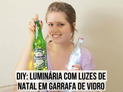 DIY: Luminária com luzes de Natal em garrafa de vidro | T de Tagarela - Tainá Santos