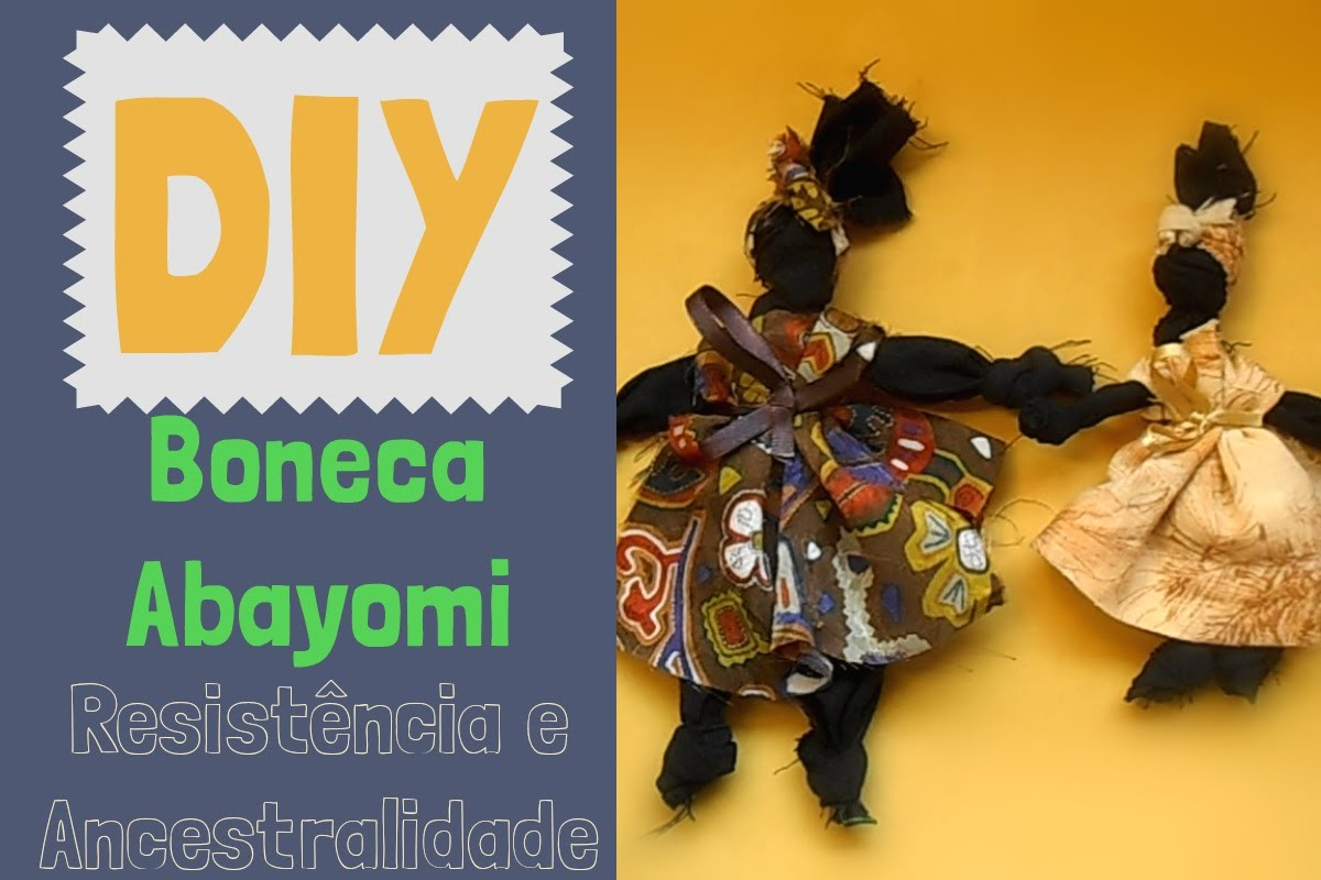 DIY Boneca Abayomi  - Ancestralidade, História e Resistência