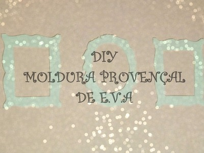 DIY - Moldura Provençal de E.V.A