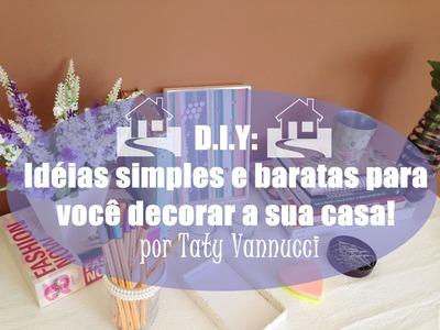 D.I.Y: Idéias simples e baratas para você decorar a sua casa!