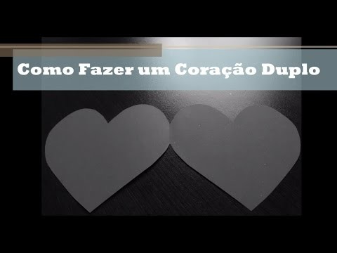 DIY: Coração Duplo de Papel ♥ Atividade Pedagógica Educação Infantil ♥ How to cut out double hearts