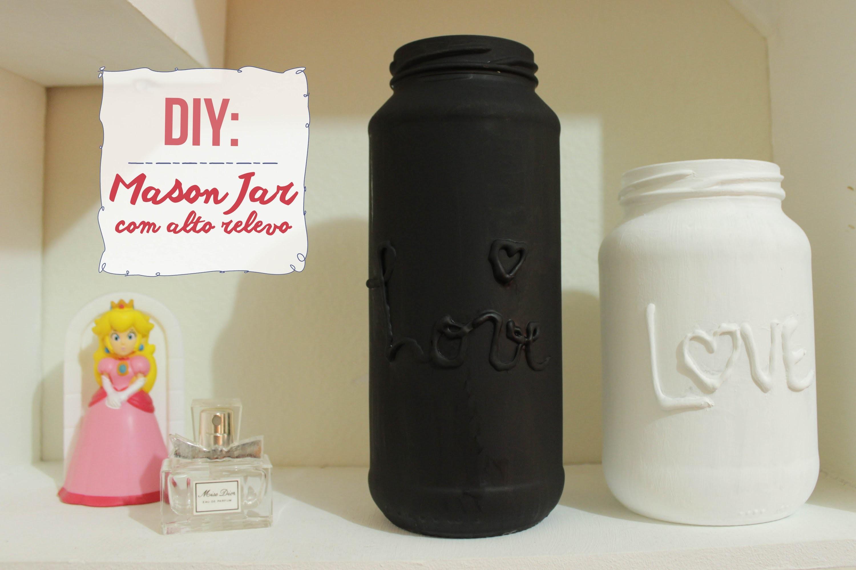 DIY - Mason Jar com Alto Relevo
