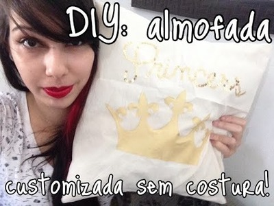 DIY: Almofada sem costura e customizada!