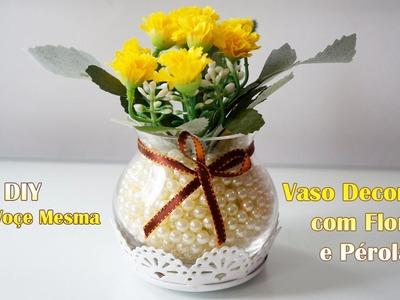 DIY Faça Você Mesma | Vaso Decorativo com Flores e Pérolas - Por Jéssica Freitas