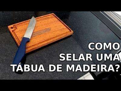 Como selar tábua de corte - DIY | Dica rápida #16