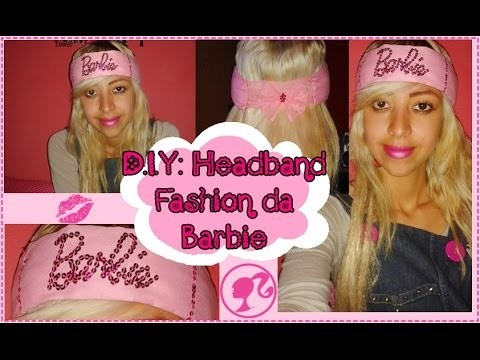♥ D.I.Y (Faça Você mesmo): Um HeadBand Fashion da Barbie ♥