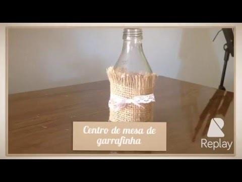 DIY -  Centro de Mesa Rústico com garrafinha