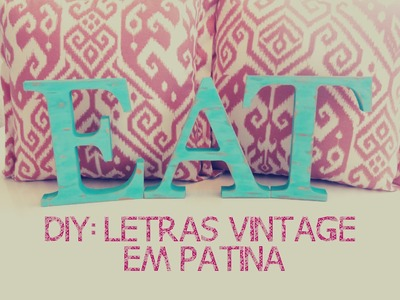 DIY: Letras Decorativas Vintage feitas em Patina