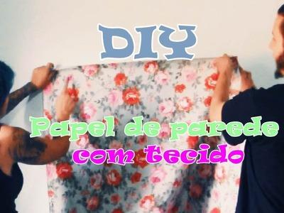 DIY :: Papel de Parede com Tecido ♥ Faça Você Mesmo ♥