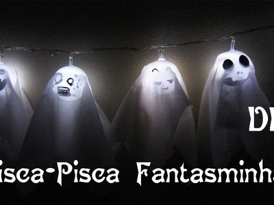 DIY: Pisca-Pisca de Fantasminhas Divertidos (Ghost Lights for Halloween Decor)
