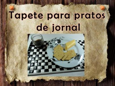6 - Artesanato e Reciclagem DIY - Tapete para pratos de jornal - Placemat made of newspaper