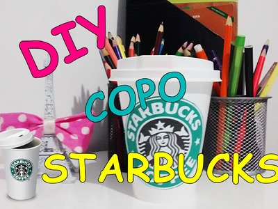 DIY   Copo do Starbucks para decorar ♥