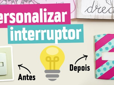Personalizando o Interruptor Bem Rapidinho ♥ DIY