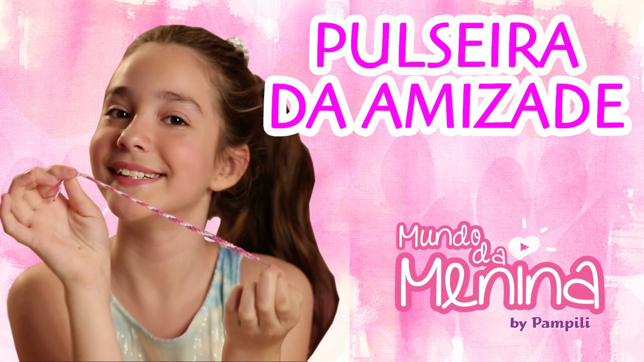 Como fazer uma pulseira da amizade com a Camila Pimenta ❤ Mundo da Menina