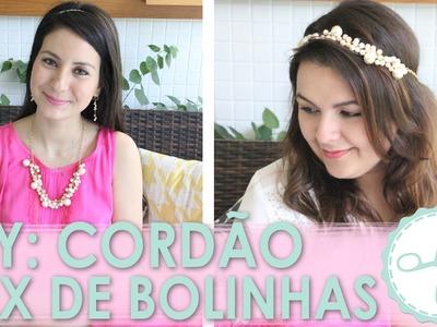 DIY Cordão. Tiara Mix de Bolinhas - wFashionista