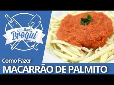 COMO FAZER MACARRÃO DE PALMITO | Ana Maria Brogui #168