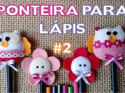 Lembrancinha Ponteira para Lápis Passo a Passo - DIY Flor e Corujinha