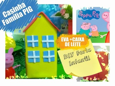 DIY FESTA INFANTIL. Peppa Pig Casinha de EVA + caixa de leite. PEPPA PIG PARTY IDEAS