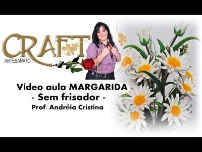 MARGARIDA DE E.V.A sem frisador -  Prof Andréia Cristina