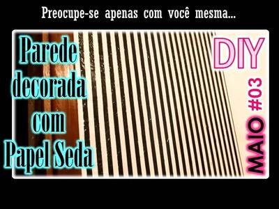 Parede Decorada com Papel Seda - Faça Vc Mesma | Maio #03