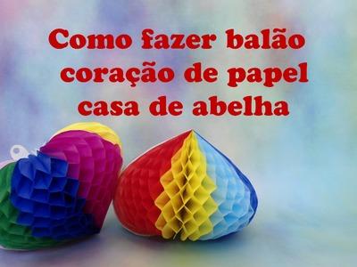 COMO FAZER CORAÇÃO BALÃO TIPO CASA DE ABELHA