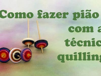 COMO FAZER PIÃO COM A TÉCNICA QUILLING 2015