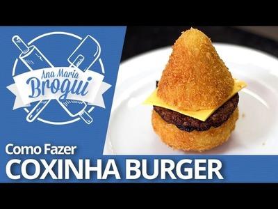 COMO FAZER O FAMOSO COXINHA BURGUER | Ana Maria Brogui #252