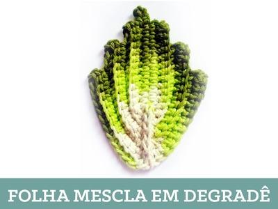 Criações em Crochê: Folha Mescla em Degradê | Luciana Ponzo