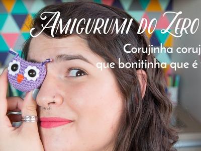Amigurumi do Zero #6 - Corujinha corujinha ♥