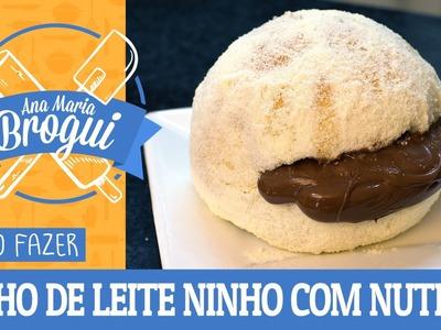 COMO FAZER SONHO DE LEITE NINHO COM NUTELLA | Ana Maria Brogui #323