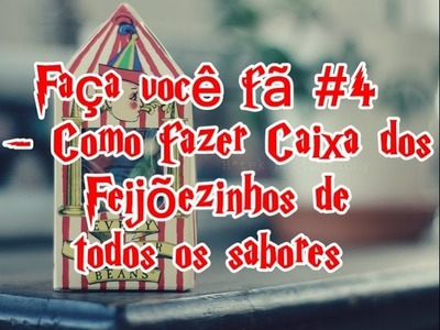✂ Faça você fã #4 - Como fazer Caixa dos Feijõezinhos de todos os sabores (Every Flavour beans)