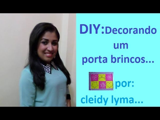 DIY: decorando um organizador de brincos por CLEIDY LYMA. .