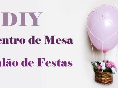 DIY: Como Fazer Centro de Mesa Balão de Cesto (Lembrancinhas Festas) Ideias Personalizadas - DIY