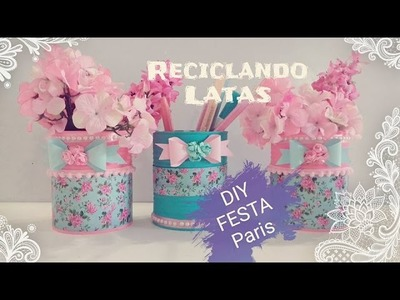 DIY.RECICLANDO LATINHAS- VASOS  DECORADOS FESTA PARIS. DIY CRAFT