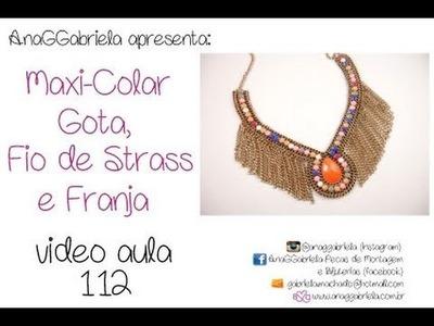 AnaGGabriela - Vídeo-Aula 112 - Maxi-colar gota, fio strass, franja
