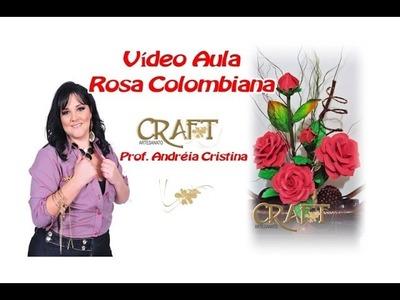 ROSA COLOMBIANA  em E.V.A   Prof  Andréia Cristina