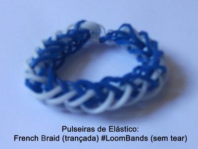 DIY #38 Como fazer pulseiras de elástico: French Braid (trançada) #LoomBands (sem tear)